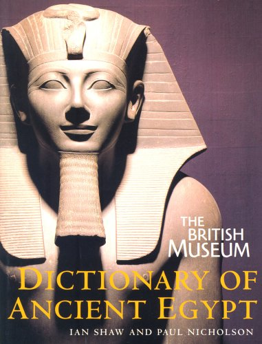 The British Museum Dictionary of Ancient Egypt by Ian Shaw