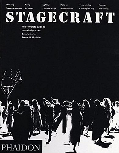 Stagecraft: The Complete Guide to Theatrical Practice by Trevor R. Griffiths