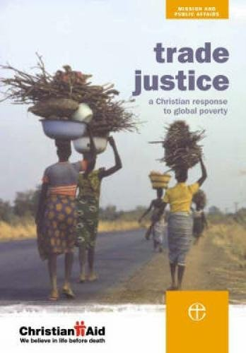 Trade Justice: A Christian Response to Global Poverty by