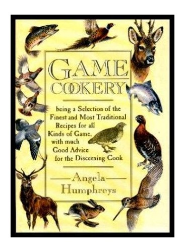 Game Cookery by Angela Humphreys