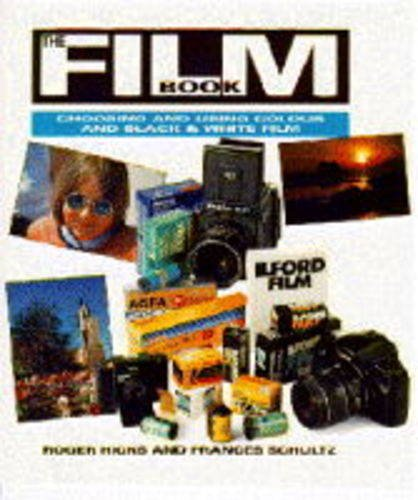 The Film Book: Choosing and Using Colour and Black and White Film by Roger Hicks