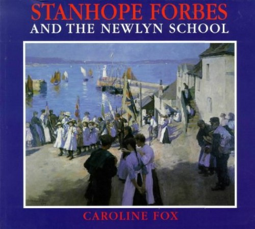 Stanhope Forbes and the Newlyn School by Caroline Fox
