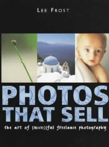 Photos That Sell: The Art of Successful Freelance Photography by Lee Frost