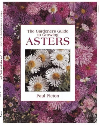 The Gardener's Guide to Growing Asters by Paul Picton
