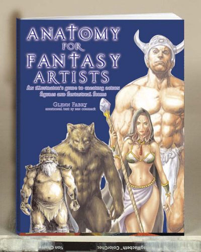 Anatomy for Fantasy Artists: An Illustrator's Guide to Creating Action Figures and Fantastical Forms by Glenn Fabry