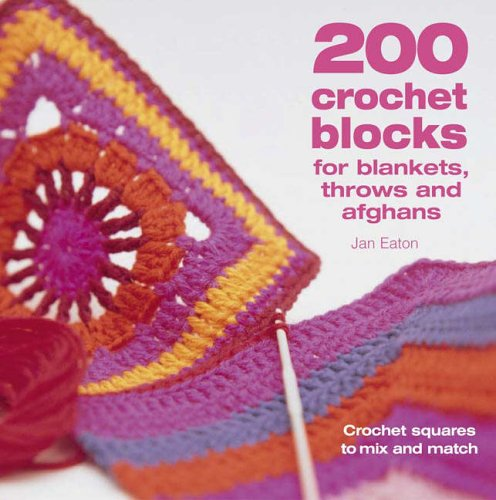200 Crochet Blocks for Blankets, Throws and Afghans: Crochet Squares to Mix-and-Match by Jan Eaton