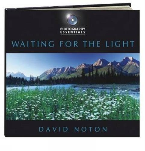 Photography Essentials: Waiting for the Light by David Noton