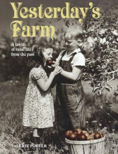 Yesterday's Farm: A Taste of Rural Life from the Past by Valerie Porter