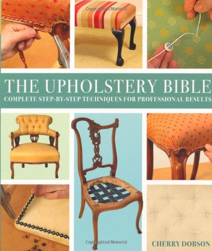 The Upholstery Bible: Complete Step-by-Step Techniques for Professional Results by Cherry Dobson