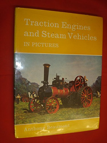 Traction Engines and Steam Vehicles in Pictures by Anthony Beaumont