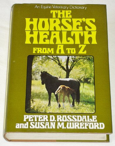 Horse's Health from A to Z: An Equine Veterinary Dictionary by Peter Rossdale