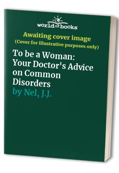 To be a Woman: Your Doctor's Advice on Common Disorders by John Anthony Parr