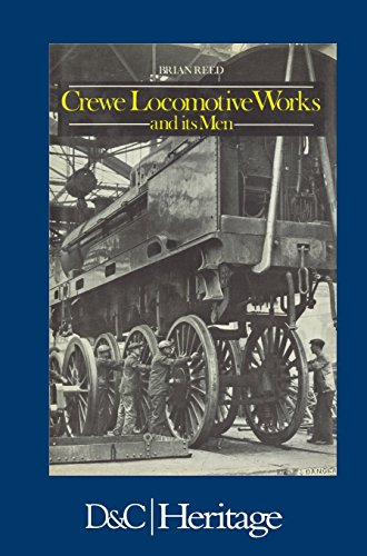 Crewe Locomotive Works and Its Men by Brian Reed