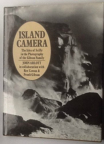 Island Camera: Isles of Scilly in the Photography of the Gibson Family by John Arlott