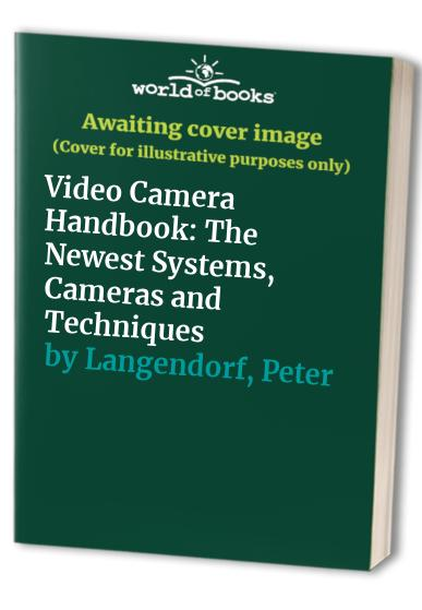 Video Camera Handbook: The Newest Systems, Cameras and Techniques