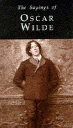 The Sayings of Oscar Wilde by Oscar Wilde