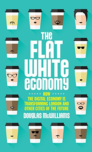 The Flat White Economy by Douglas McWilliams