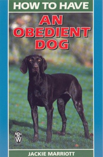 How to Have an Obedient Dog by Jackie Marriott