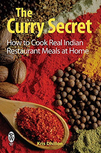 The Curry Secret: How to Cook Real Indian Restaurant Meals at Home by Kris Dhillon