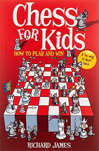Chess for Kids: How to Play and Win by Richard James