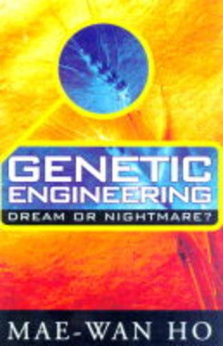 Genetic Engineering: Dream or Nightmare? - Turning the Tide on the Brave New World of Bad Science and Big Business by Mae-Wan Ho