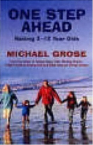 One Step Ahead: Raising 3 to 12 Year Olds by Michael Grose