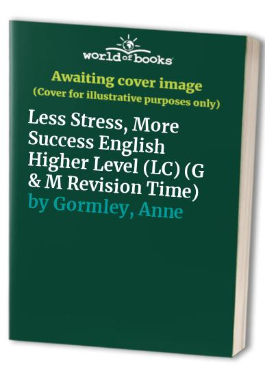 Less Stress, More Success English Higher Level (LC) by Anne Gormley