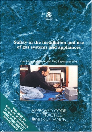 Safety in the Installation and Use of Gas Systems and Appliances: Gas Safety (Installation and Use) Regulations 1998 - Approved Code of Practice by Health and Safety Executive (HSE)