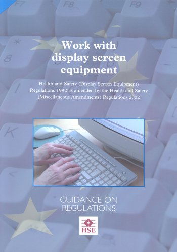 Work with Display Screen Equipment: Health and Safety (Display Screen Equipment) Regulations 1992 as Amended by the Health and Safety (Miscellaneous Amendments) Regulations 2002 - Guidance on Regulations by Health and Safety Executive (HSE)