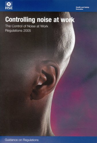Controlling Noise at Work: The Control of Noise at Work Regulations  - Guidance on Regulations: 2005 by Health and Safety Executive (HSE)