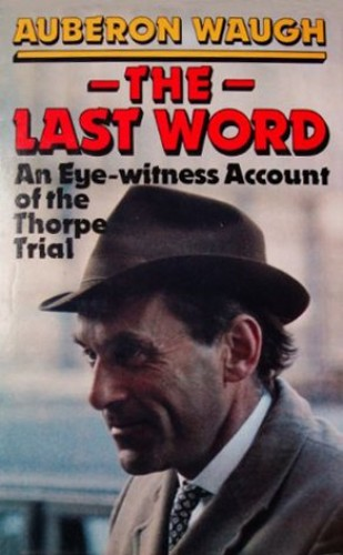 Last Word: Eye-witness Account of the Thorpe Trial by Auberon Waugh