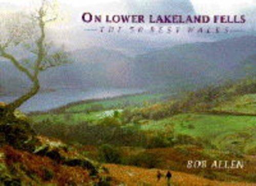 On Lower Lakeland Fells: The 50 Best Walks by Bob Allen