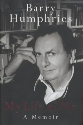 My Life as Me: A Memoir by Barry Humphries