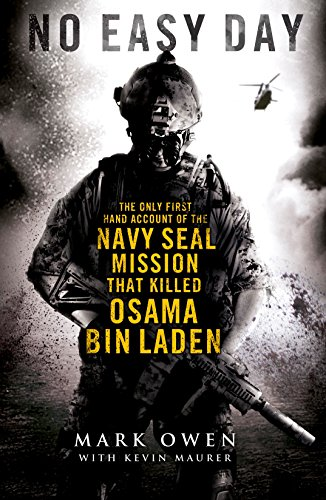 No Easy Day: The Only First Hand Account of the Navy SEAL Mission That Killed Osama Bin Laden by Mark Owen