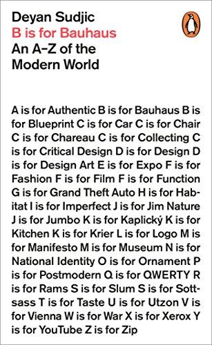 B is for Bauhaus: An A-Z of the Modern World by Deyan Sudjic