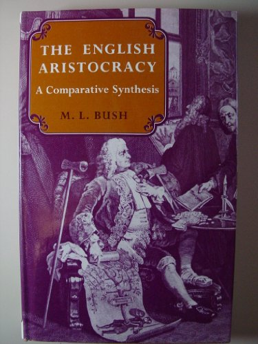 English Aristocracy: A Comparative Synthesis by M. L. Bush