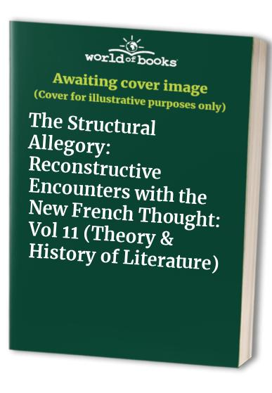 The Structural Allegory: Reconstructive Encounters with the New French Thought by John Fekete