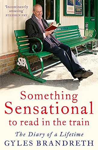 Something Sensational to Read in the Train: The Diary of a Lifetime by Gyles Brandreth