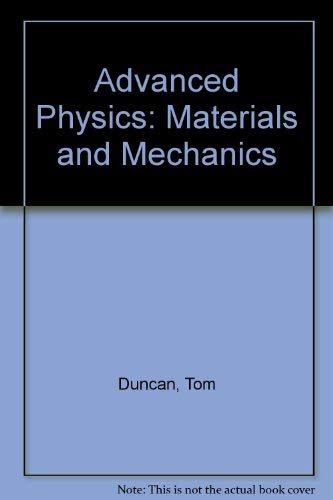 Advanced Physics: Materials and Mechanics by Tom Duncan