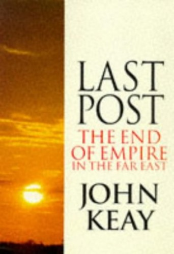 Last Post: The End of Empire in the Far East by John Keay