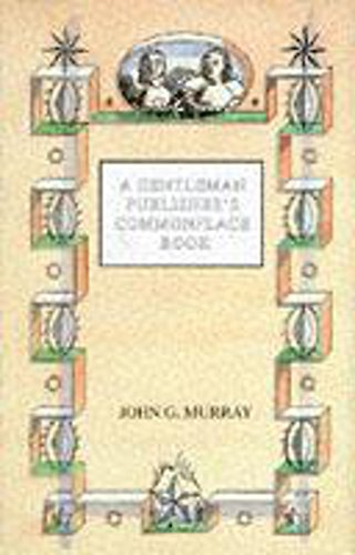 A Gentleman Publisher's Commonplace Book by John G. Murray