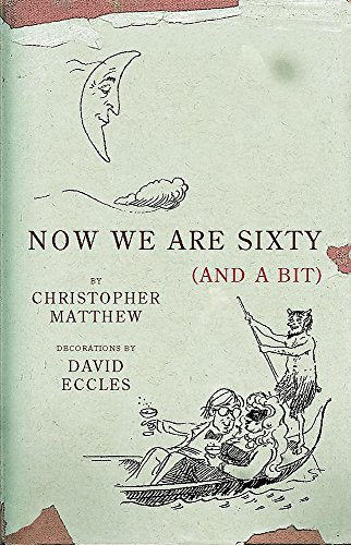 Now We are Sixty and a Bit by Christopher Matthew
