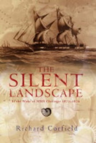 """The Silent Landscape: In the Wake of HMS """"Challenger"""" 1872-1876 by Richard Corfield"""