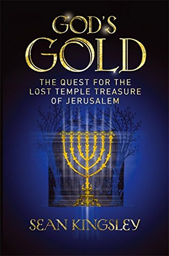 God's Gold: The Quest for the Lost Temple Treasure of Jerusalem by Sean A. Kingsley