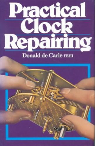 Practical Clock Repairing by Donald de Carle