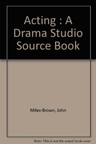 Acting: A Drama Studio Source Book by John Miles-Brown