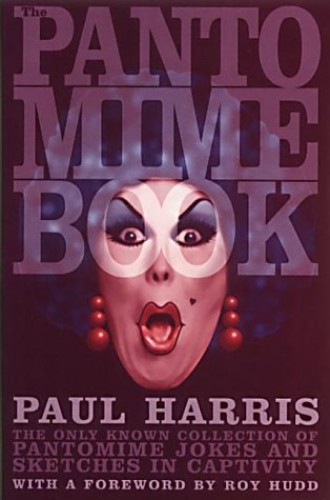 The Pantomime Book: The Only Known Collection of Pantomime Jokes and Sketches in Captivity by Paul Harris