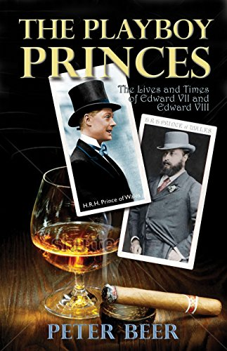 The Playboy Princes: The Apprentice Years of Edward VII and Edward VIII by Peter Beer