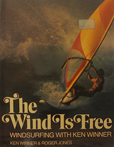 Wind is Free: Windsurfing with Ken Winner by Ken Winner
