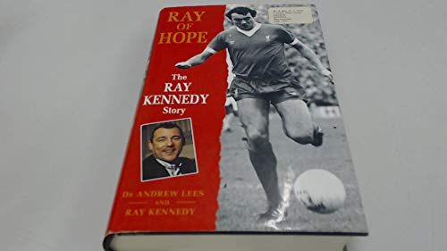 Ray of Hope: The Ray Kennedy Story by Andrew Lees